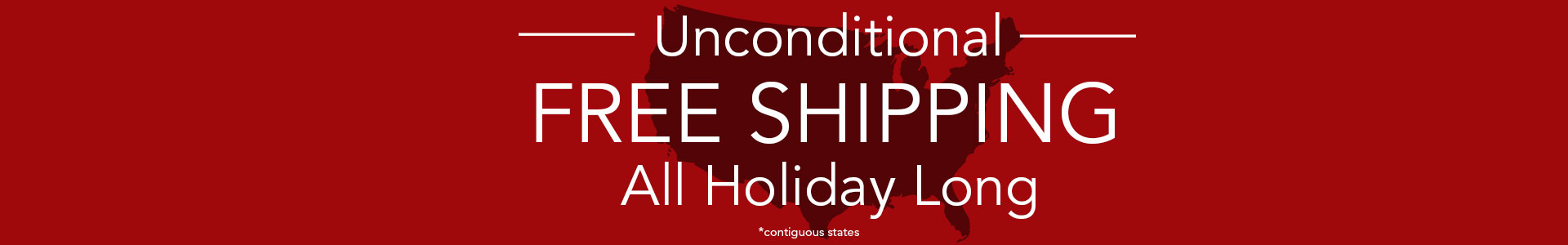 Unconditional FREE Shipping...All Holiday Long